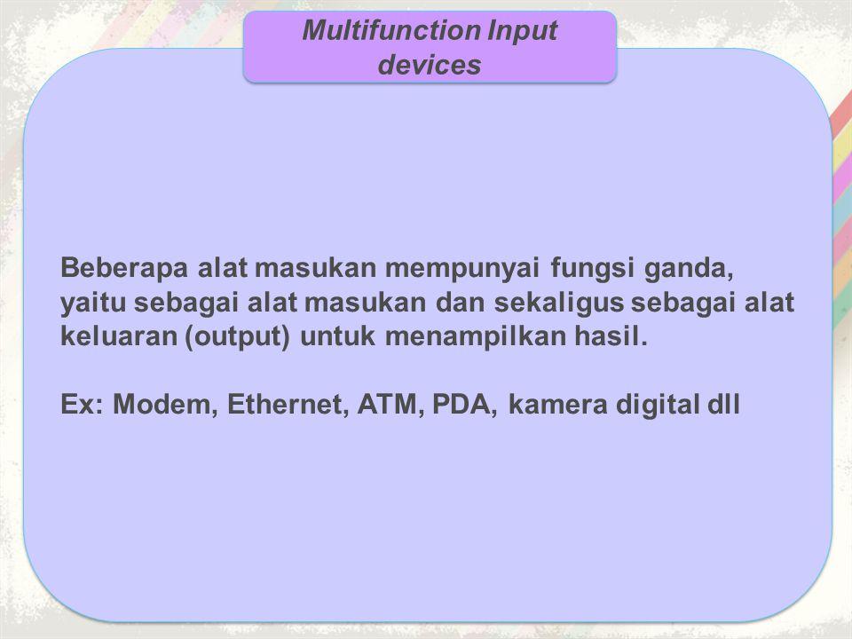 Beberapa alat masukan mempunyai fungsi ganda, yaitu sebagai alat masukan dan sekaligus sebagai alat keluaran (output) untuk menampilkan hasil. Ex: Mod