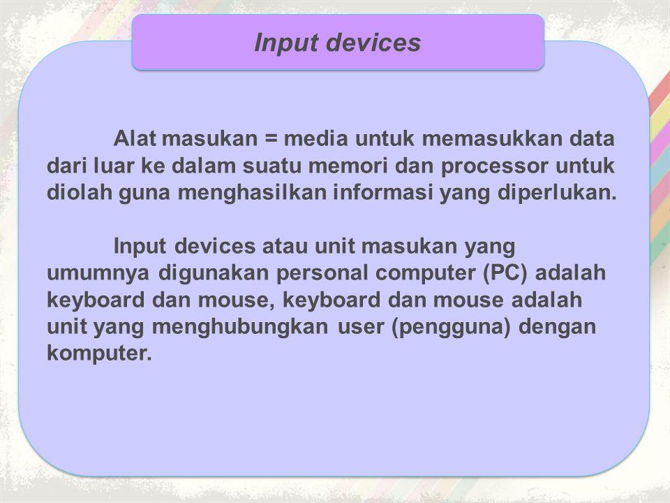 Alat masukan = media untuk memasukkan data dari luar ke dalam suatu memori dan processor untuk diolah guna menghasilkan informasi yang diperlukan. Inp