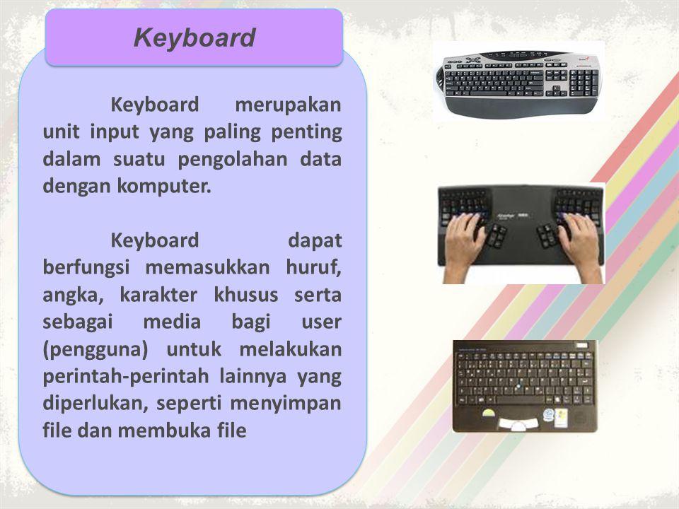 Keyboard merupakan unit input yang paling penting dalam suatu pengolahan data dengan komputer. Keyboard dapat berfungsi memasukkan huruf, angka, karak