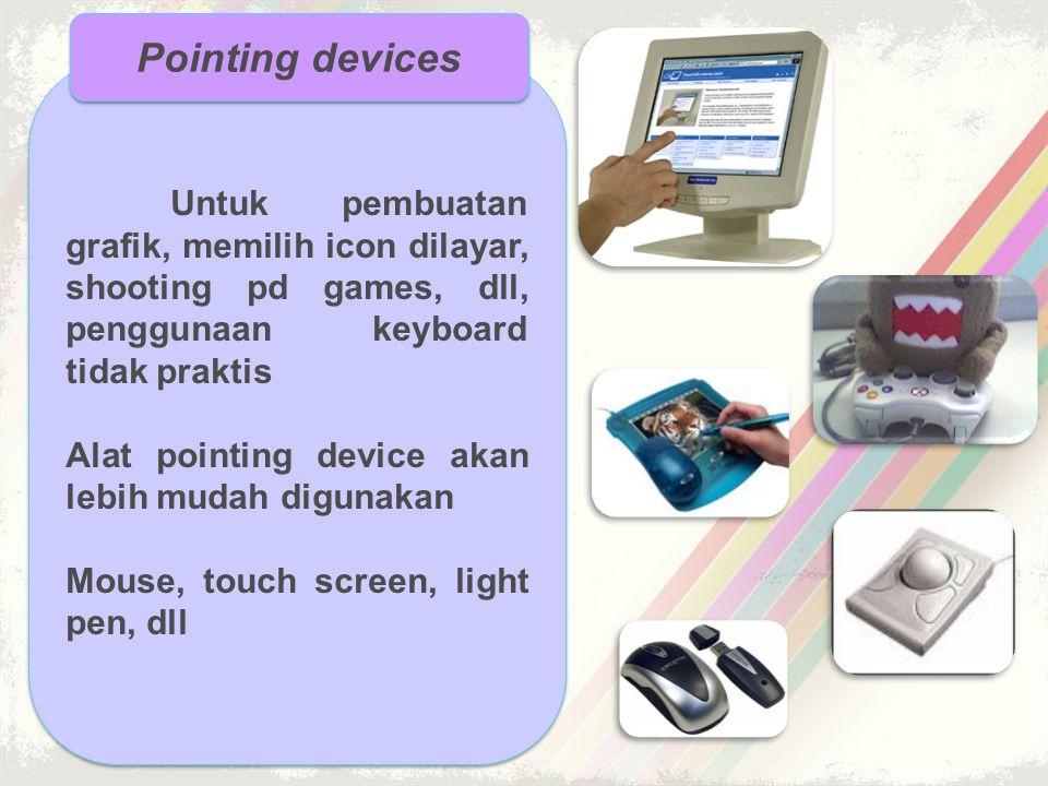 •Mouse ; pointing device yang digunakan untuk mengarahkan posisi cursor dilayar, mouse mengikuti gerakan tangan manusia.