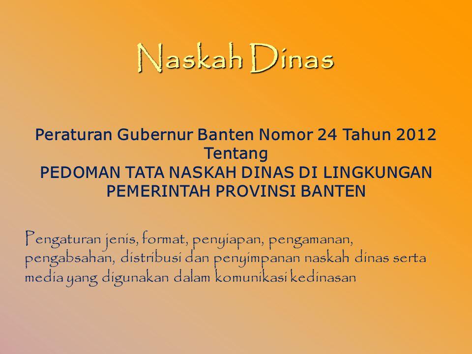 Naskah Dinas Peraturan Gubernur Banten Nomor 24 Tahun 2012 Tentang PEDOMAN TATA NASKAH DINAS DI LINGKUNGAN PEMERINTAH PROVINSI BANTEN Pengaturan jenis