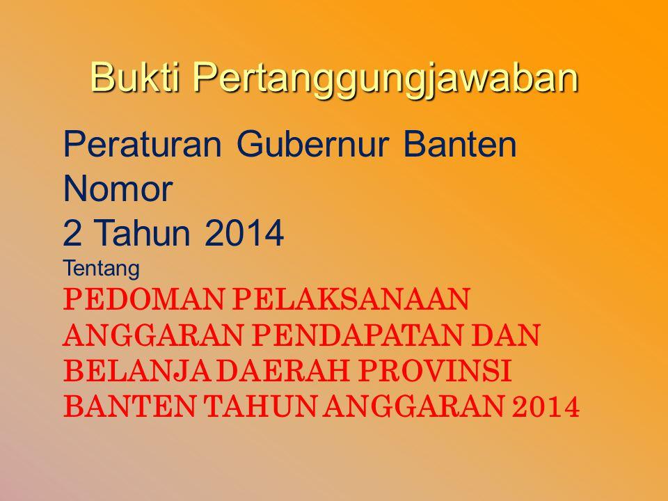Bukti Pertanggungjawaban Peraturan Gubernur Banten Nomor 2 Tahun 2014 Tentang PEDOMAN PELAKSANAAN ANGGARAN PENDAPATAN DAN BELANJA DAERAH PROVINSI BANT