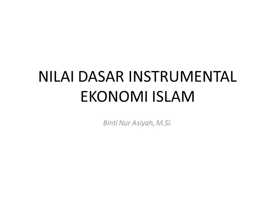 NILAI DASAR INSTRUMENTAL EKONOMI ISLAM Binti Nur Asiyah, M.Si.