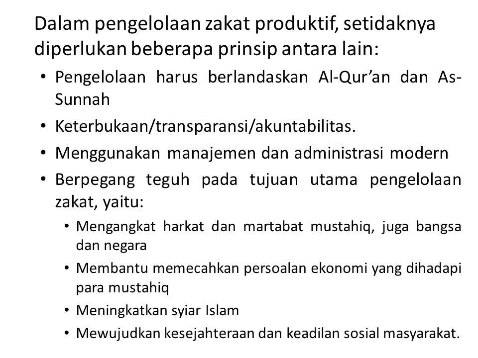 Dalam pengelolaan zakat produktif, setidaknya diperlukan beberapa prinsip antara lain: • Pengelolaan harus berlandaskan Al-Qur'an dan As- Sunnah • Ket