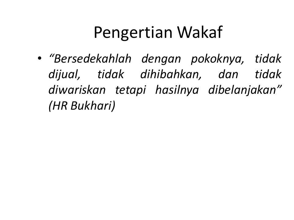 "Pengertian Wakaf • ""Bersedekahlah dengan pokoknya, tidak dijual, tidak dihibahkan, dan tidak diwariskan tetapi hasilnya dibelanjakan"" (HR Bukhari)"