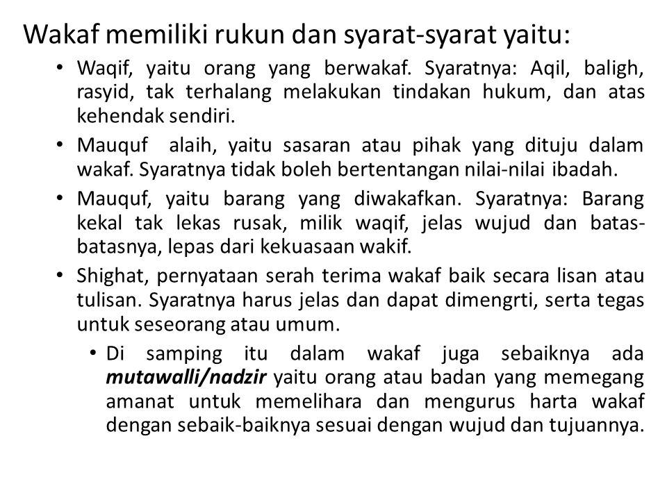 Wakaf memiliki rukun dan syarat-syarat yaitu: • Waqif, yaitu orang yang berwakaf. Syaratnya: Aqil, baligh, rasyid, tak terhalang melakukan tindakan hu