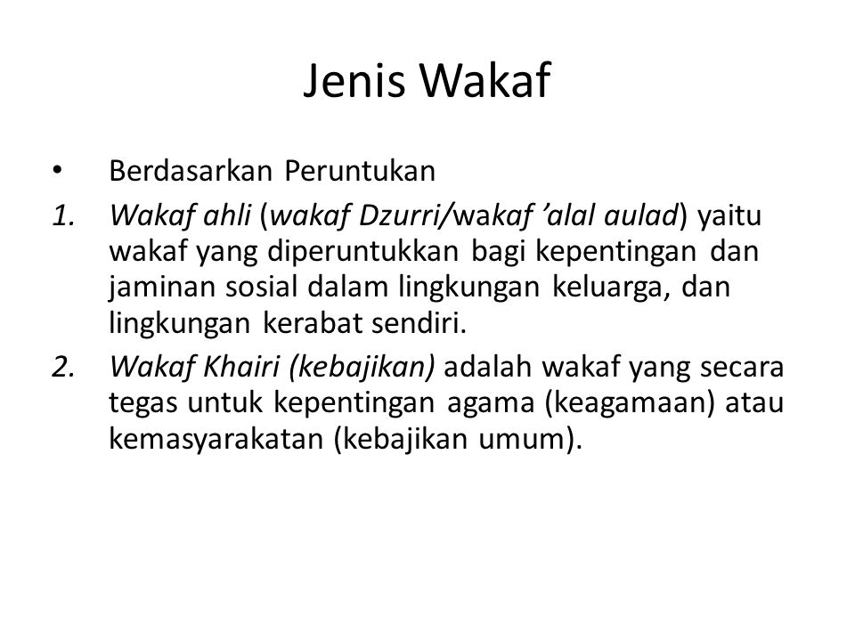 Jenis Wakaf • Berdasarkan Peruntukan 1.Wakaf ahli (wakaf Dzurri/wakaf 'alal aulad) yaitu wakaf yang diperuntukkan bagi kepentingan dan jaminan sosial