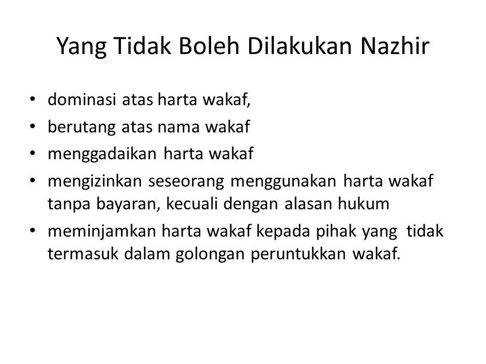Yang Tidak Boleh Dilakukan Nazhir • dominasi atas harta wakaf, • berutang atas nama wakaf • menggadaikan harta wakaf • mengizinkan seseorang menggunak