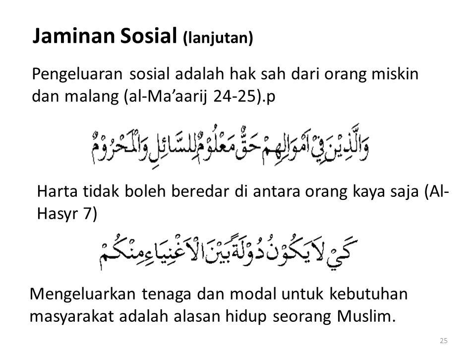 Pengeluaran sosial adalah hak sah dari orang miskin dan malang (al-Ma'aarij 24-25).p Harta tidak boleh beredar di antara orang kaya saja (Al- Hasyr 7)