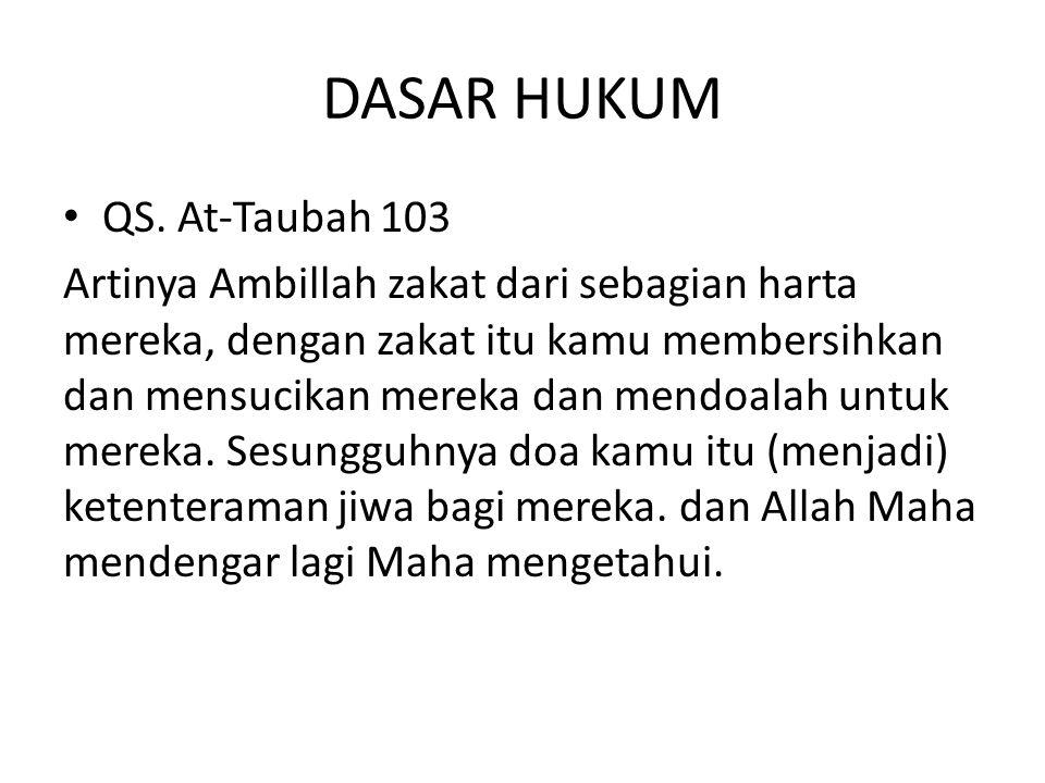 DASAR HUKUM • QS. At-Taubah 103 Artinya Ambillah zakat dari sebagian harta mereka, dengan zakat itu kamu membersihkan dan mensucikan mereka dan mendoa