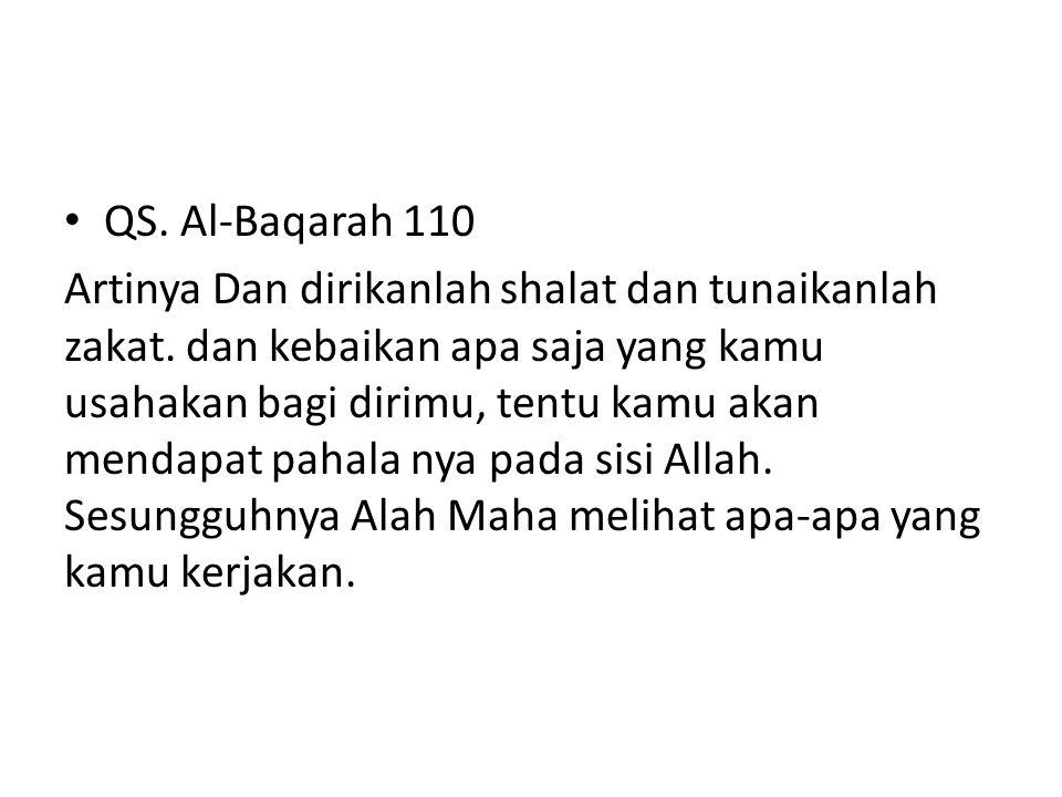 • QS. Al-Baqarah 110 Artinya Dan dirikanlah shalat dan tunaikanlah zakat. dan kebaikan apa saja yang kamu usahakan bagi dirimu, tentu kamu akan mendap