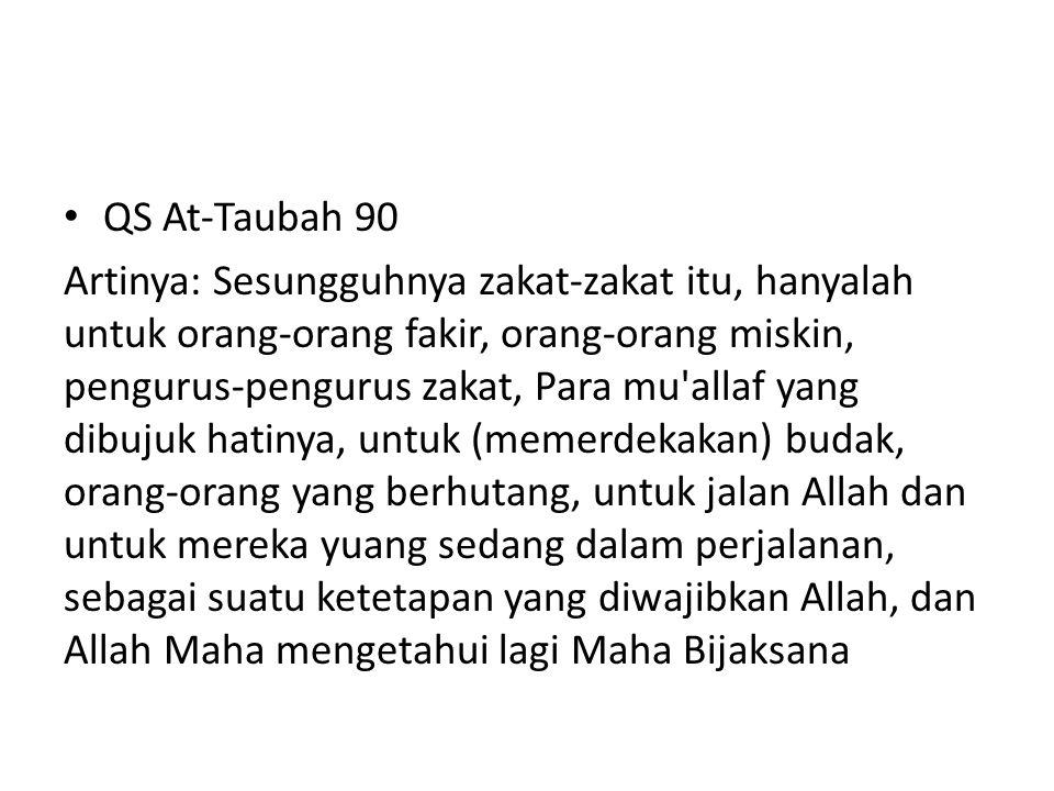 • QS At-Taubah 90 Artinya: Sesungguhnya zakat-zakat itu, hanyalah untuk orang-orang fakir, orang-orang miskin, pengurus-pengurus zakat, Para mu'allaf