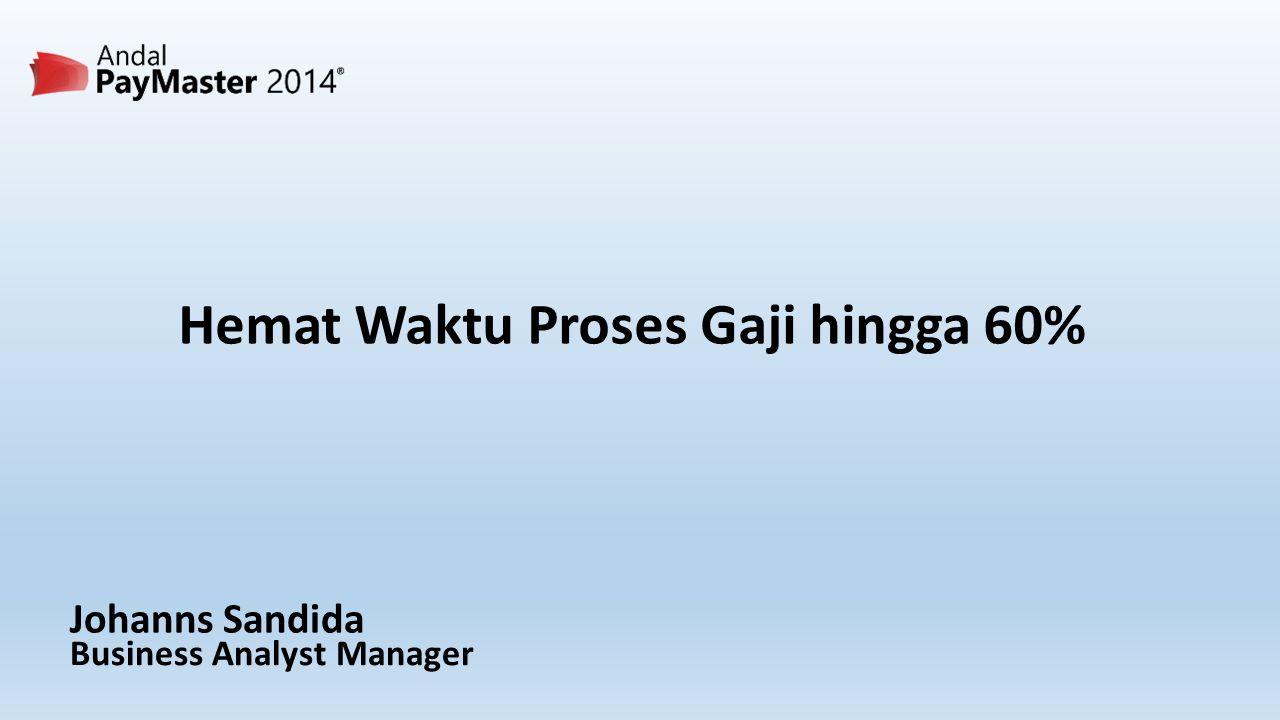 Hemat Waktu Proses Gaji hingga 60% Johanns Sandida Business Analyst Manager