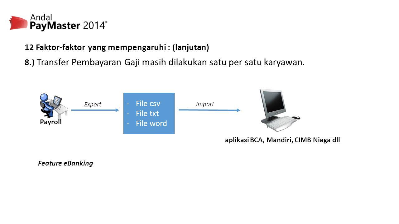 12 Faktor-faktor yang mempengaruhi : (lanjutan) 8.) Transfer Pembayaran Gaji masih dilakukan satu per satu karyawan.
