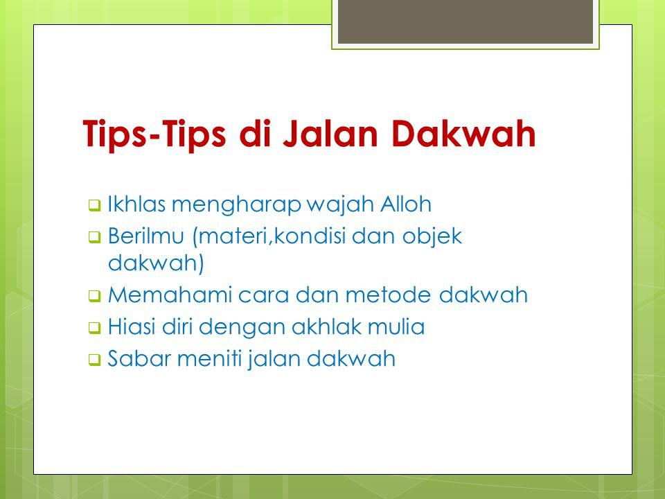 Tips-Tips di Jalan Dakwah  Ikhlas mengharap wajah Alloh  Berilmu (materi,kondisi dan objek dakwah)  Memahami cara dan metode dakwah  Hiasi diri de