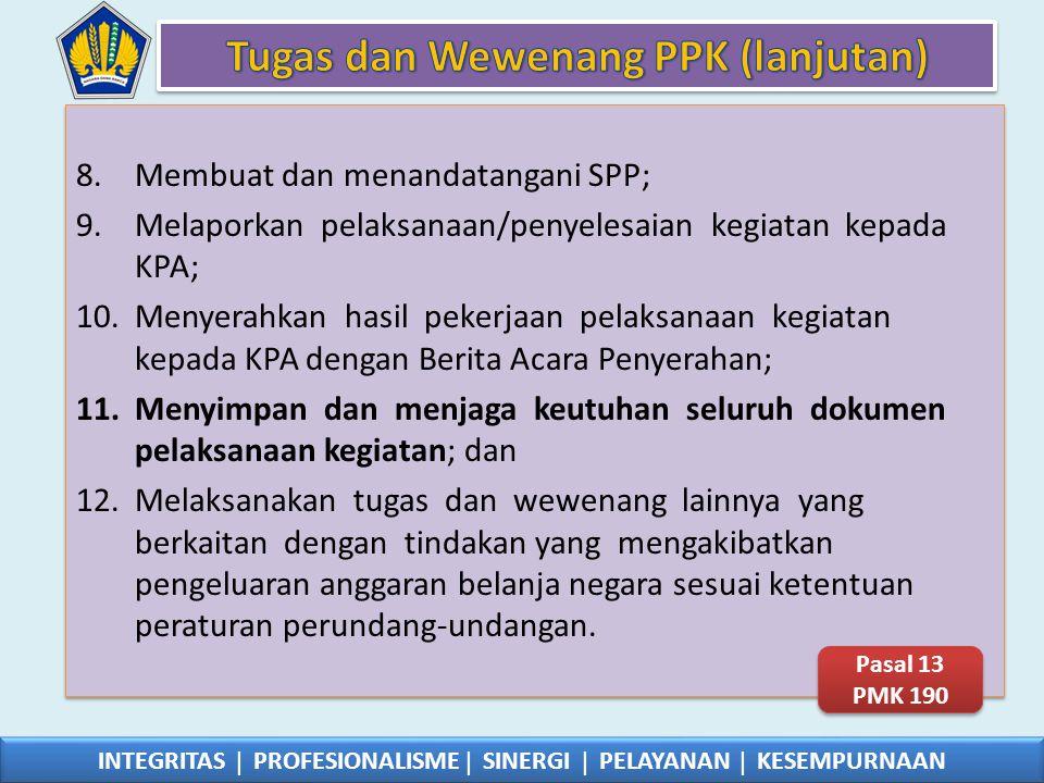 8.Membuat dan menandatangani SPP; 9.Melaporkan pelaksanaan/penyelesaian kegiatan kepada KPA; 10.Menyerahkan hasil pekerjaan pelaksanaan kegiatan kepad