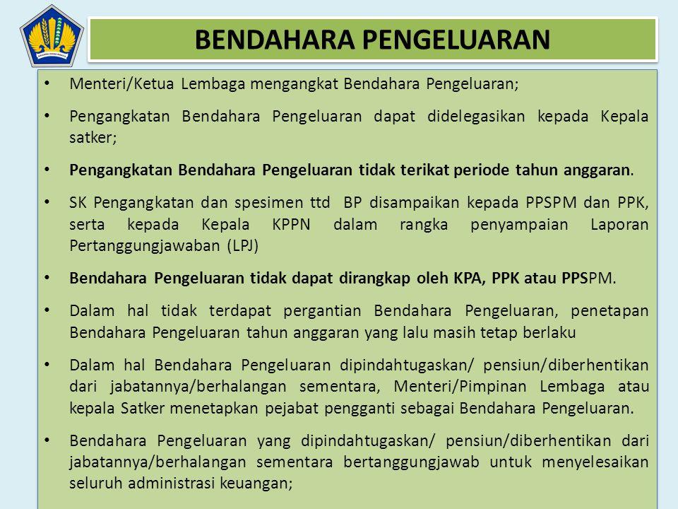 • Menteri/Ketua Lembaga mengangkat Bendahara Pengeluaran; • Pengangkatan Bendahara Pengeluaran dapat didelegasikan kepada Kepala satker; • Pengangkata