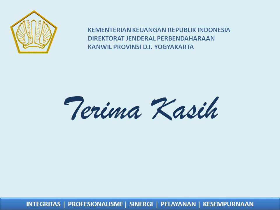 KEMENTERIAN KEUANGAN REPUBLIK INDONESIA DIREKTORAT JENDERAL PERBENDAHARAAN KANWIL PROVINSI D.I. YOGYAKARTA Terima Kasih INTEGRITAS  PROFESIONALISME 