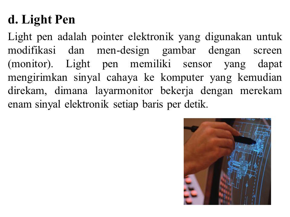 d. Light Pen Light pen adalah pointer elektronik yang digunakan untuk modifikasi dan men-design gambar dengan screen (monitor). Light pen memiliki sen