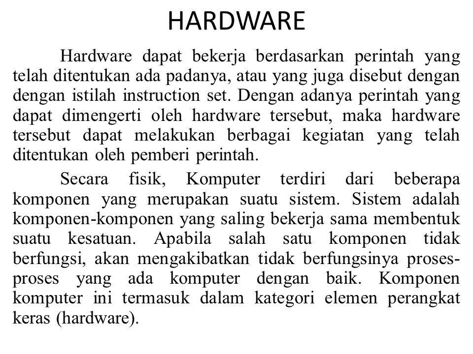 HARDWARE Hardware dapat bekerja berdasarkan perintah yang telah ditentukan ada padanya, atau yang juga disebut dengan dengan istilah instruction set.