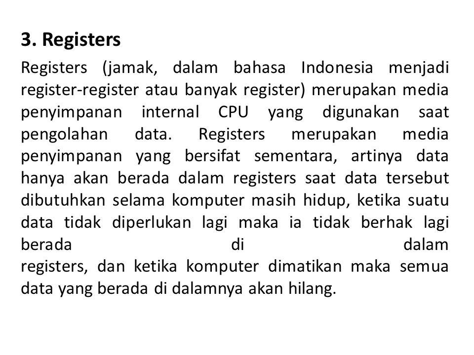 3. Registers Registers (jamak, dalam bahasa Indonesia menjadi register-register atau banyak register) merupakan media penyimpanan internal CPU yang di