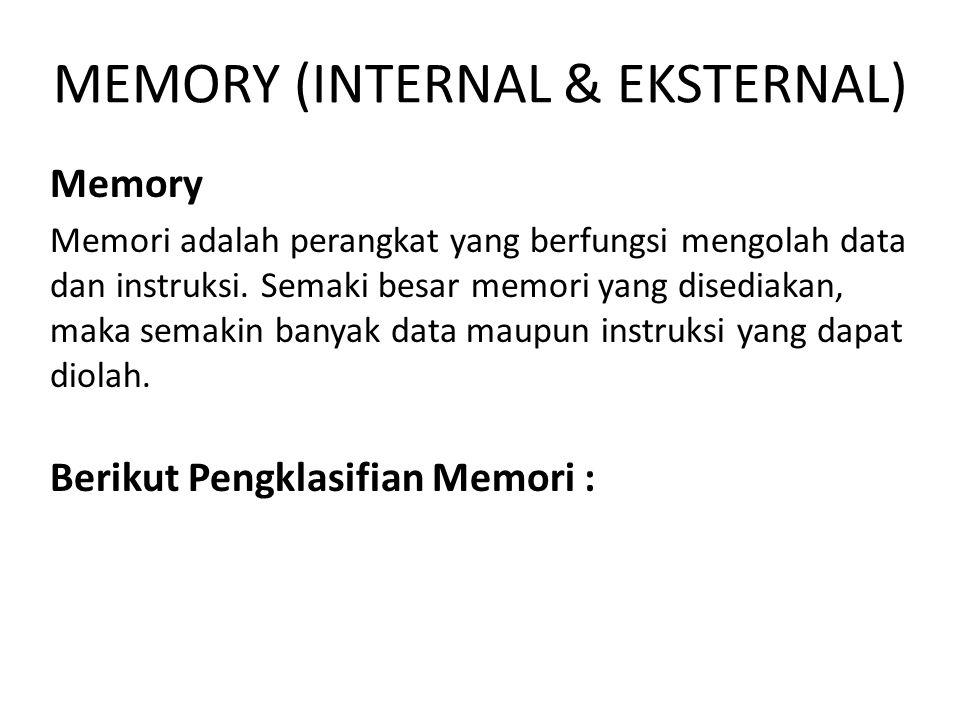 MEMORY (INTERNAL & EKSTERNAL) Memory Memori adalah perangkat yang berfungsi mengolah data dan instruksi. Semaki besar memori yang disediakan, maka sem