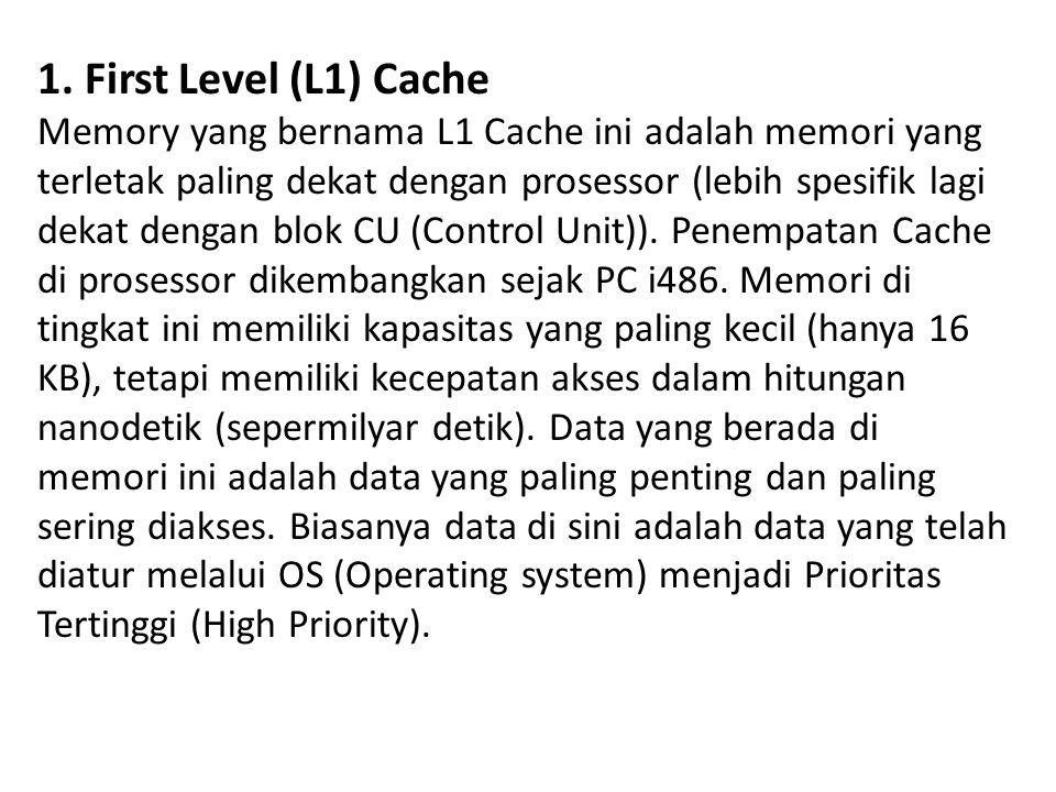 1. First Level (L1) Cache Memory yang bernama L1 Cache ini adalah memori yang terletak paling dekat dengan prosessor (lebih spesifik lagi dekat dengan