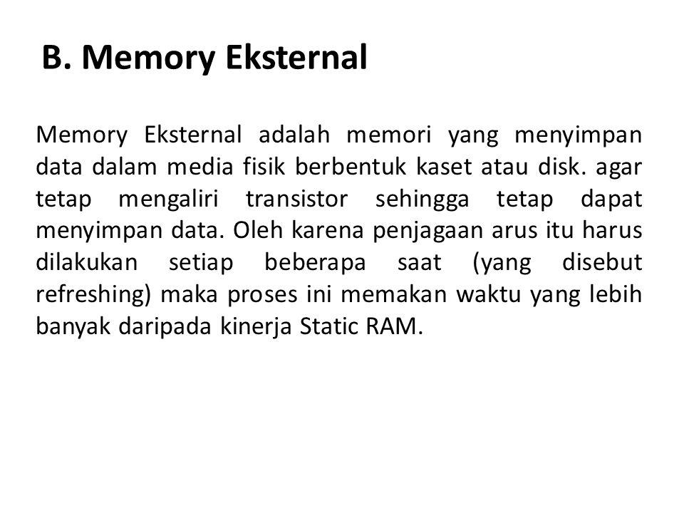 B. Memory Eksternal Memory Eksternal adalah memori yang menyimpan data dalam media fisik berbentuk kaset atau disk. agar tetap mengaliri transistor se
