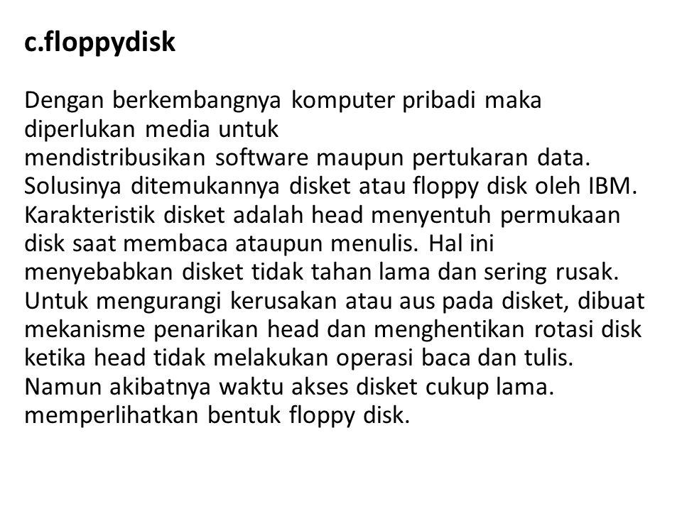 c.floppydisk Dengan berkembangnya komputer pribadi maka diperlukan media untuk mendistribusikan software maupun pertukaran data. Solusinya ditemukanny