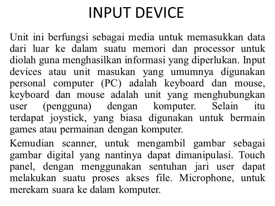 INPUT DEVICE Unit ini berfungsi sebagai media untuk memasukkan data dari luar ke dalam suatu memori dan processor untuk diolah guna menghasilkan infor