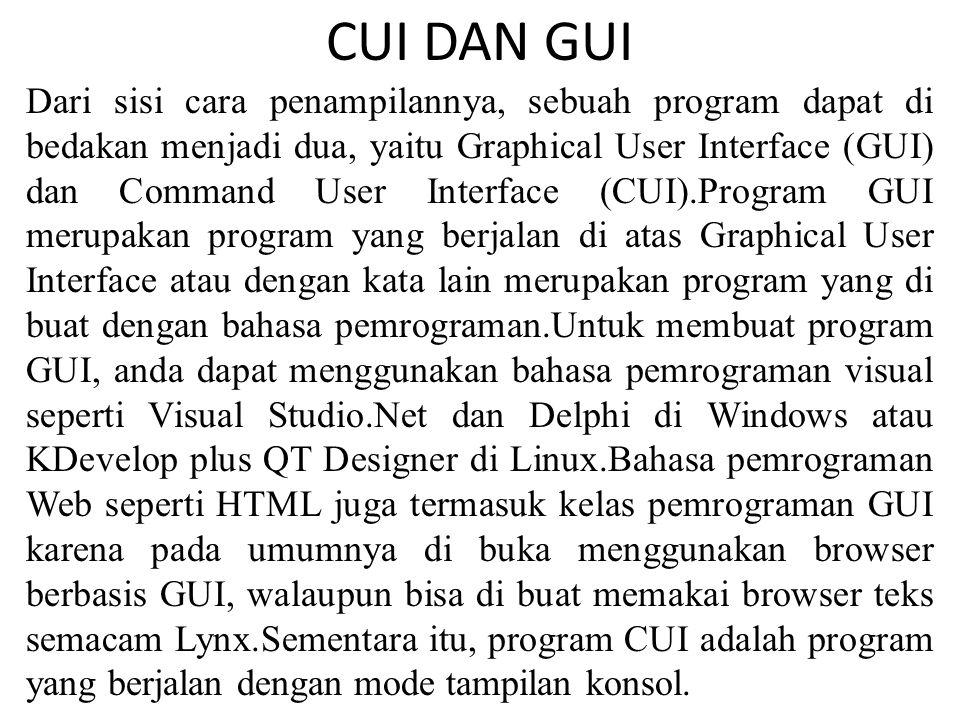 CUI DAN GUI Dari sisi cara penampilannya, sebuah program dapat di bedakan menjadi dua, yaitu Graphical User Interface (GUI) dan Command User Interface