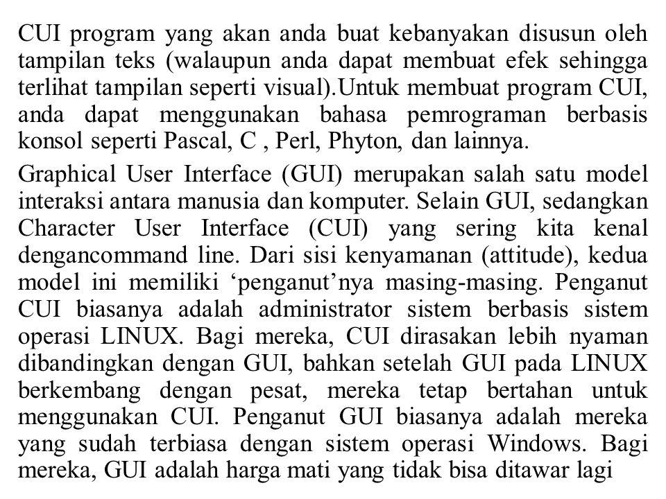 CUI program yang akan anda buat kebanyakan disusun oleh tampilan teks (walaupun anda dapat membuat efek sehingga terlihat tampilan seperti visual).Unt