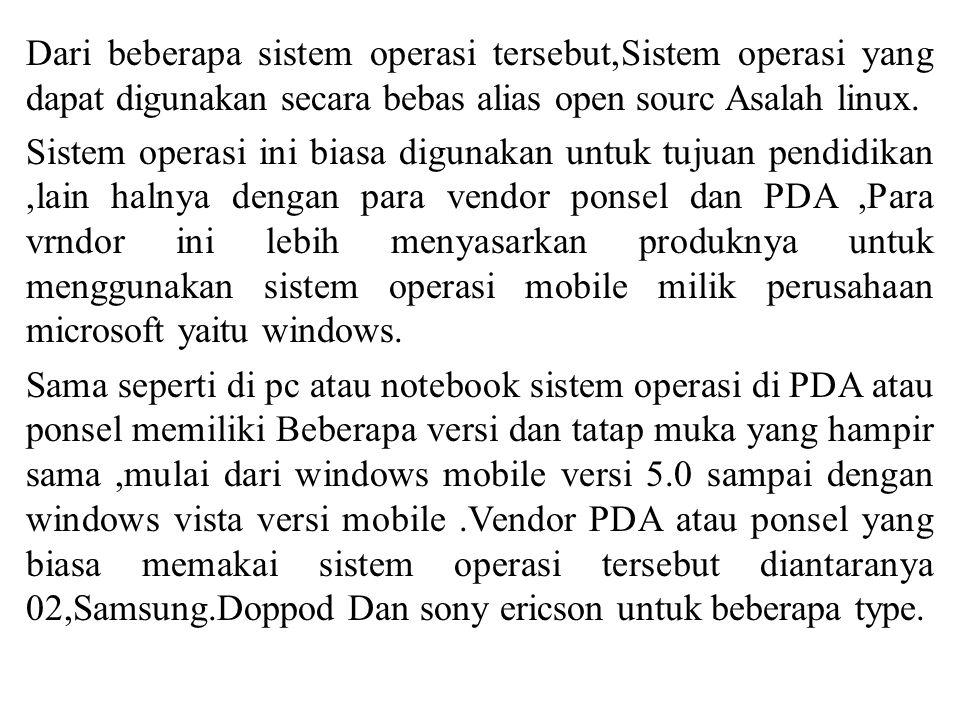 Dari beberapa sistem operasi tersebut,Sistem operasi yang dapat digunakan secara bebas alias open sourc Asalah linux. Sistem operasi ini biasa digunak