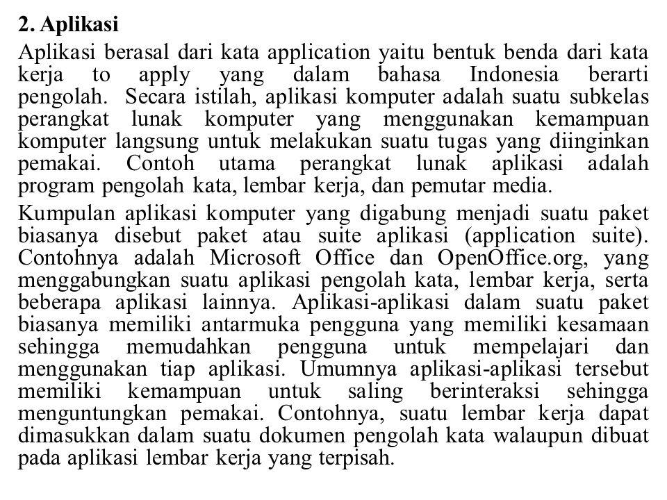2. Aplikasi Aplikasi berasal dari kata application yaitu bentuk benda dari kata kerja to apply yang dalam bahasa Indonesia berarti pengolah. Secara is