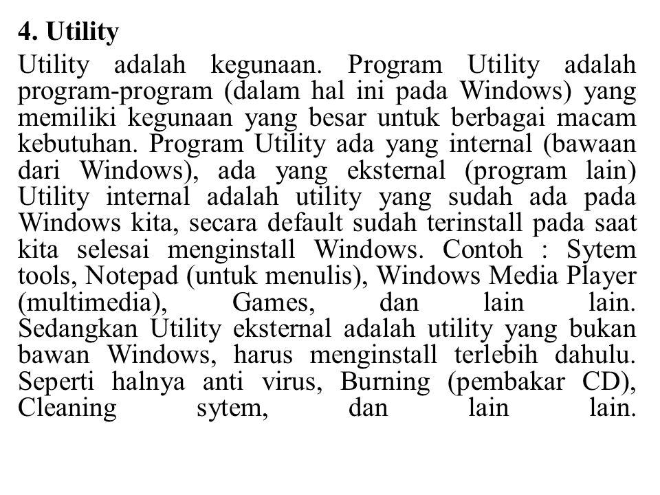 4. Utility Utility adalah kegunaan. Program Utility adalah program-program (dalam hal ini pada Windows) yang memiliki kegunaan yang besar untuk berbag