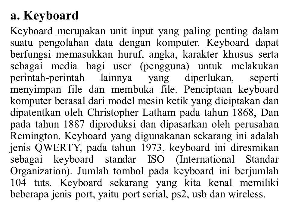 a. Keyboard Keyboard merupakan unit input yang paling penting dalam suatu pengolahan data dengan komputer. Keyboard dapat berfungsi memasukkan huruf,