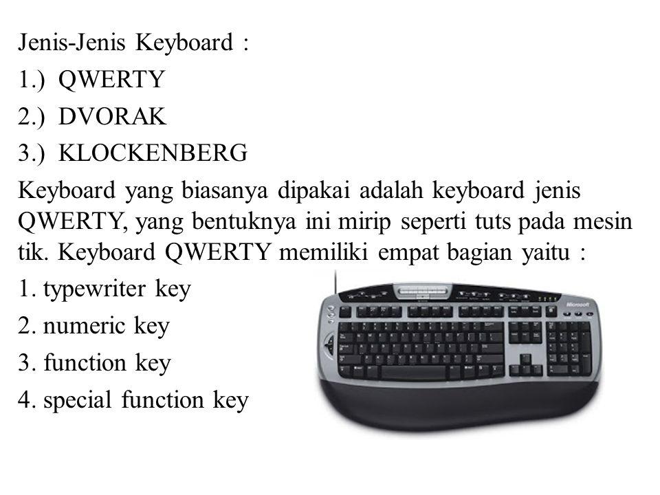 Jenis-Jenis Keyboard : 1.) QWERTY 2.) DVORAK 3.) KLOCKENBERG Keyboard yang biasanya dipakai adalah keyboard jenis QWERTY, yang bentuknya ini mirip sep