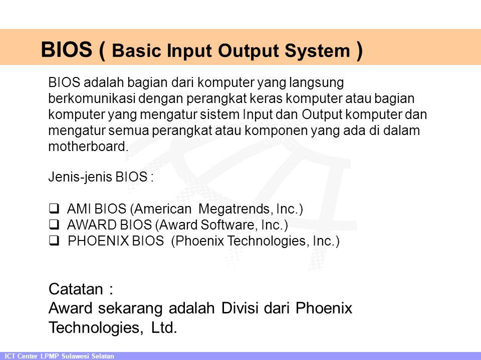 BIOS ( Basic Input Output System ) ICT Center LPMP Sulawesi Selatan Virtual Campus PPPGT/VEDC Malang BIOS adalah bagian dari komputer yang langsung be
