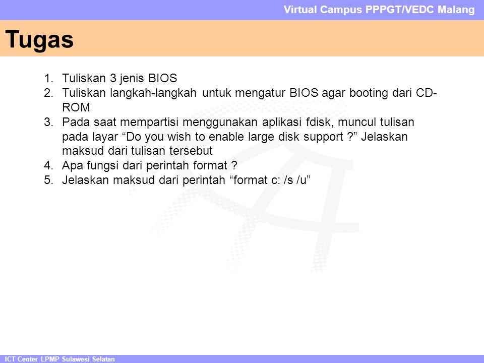 Tugas ICT Center LPMP Sulawesi Selatan Virtual Campus PPPGT/VEDC Malang 1.Tuliskan 3 jenis BIOS 2.Tuliskan langkah-langkah untuk mengatur BIOS agar bo