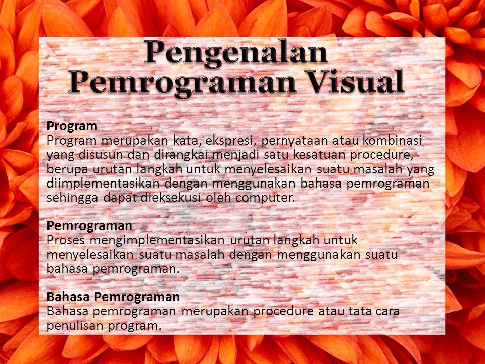 Program Program merupakan kata, ekspresi, pernyataan atau kombinasi yang disusun dan dirangkai menjadi satu kesatuan procedure, berupa urutan langkah