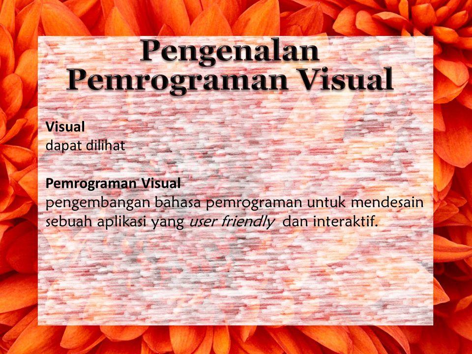 Visual dapat dilihat Pemrograman Visual pengembangan bahasa pemrograman untuk mendesain sebuah aplikasi yang user friendly dan interaktif.