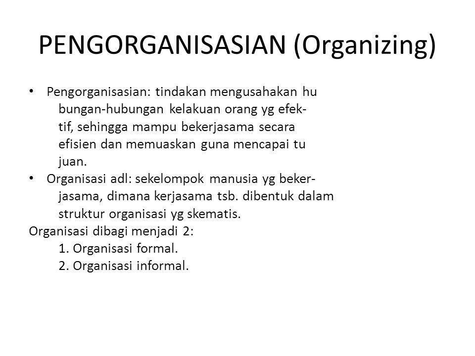 PENGORGANISASIAN (Organizing) • Pengorganisasian: tindakan mengusahakan hu bungan-hubungan kelakuan orang yg efek- tif, sehingga mampu bekerjasama secara efisien dan memuaskan guna mencapai tu juan.