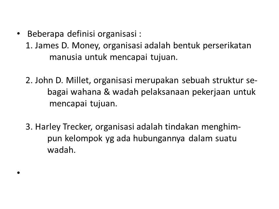 • Beberapa definisi organisasi : 1.James D.