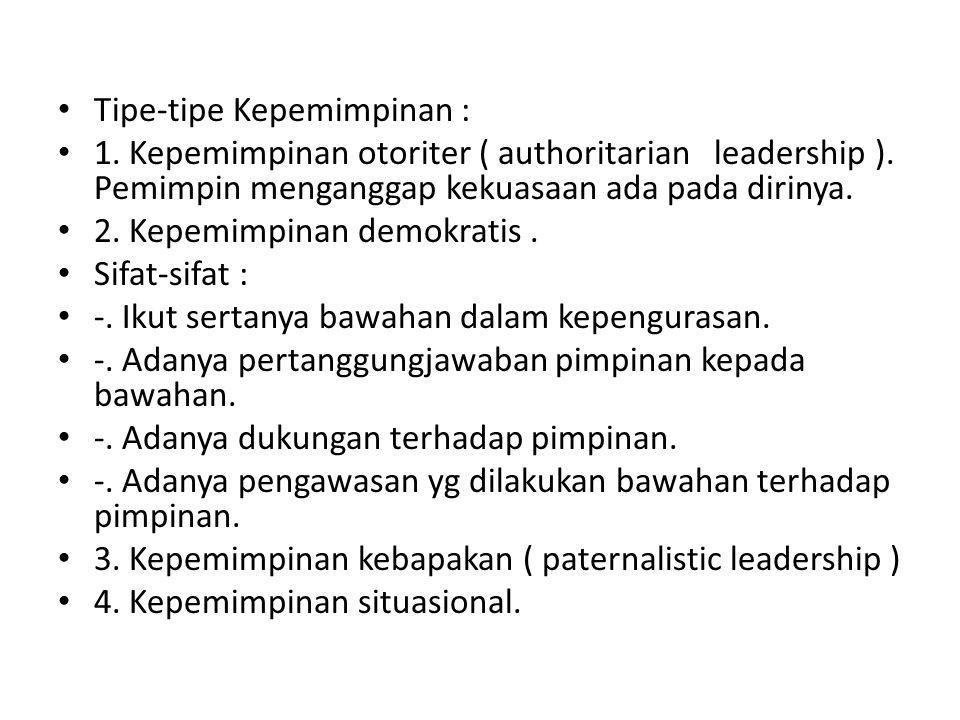 • Tipe-tipe Kepemimpinan : • 1.Kepemimpinan otoriter ( authoritarian leadership ).