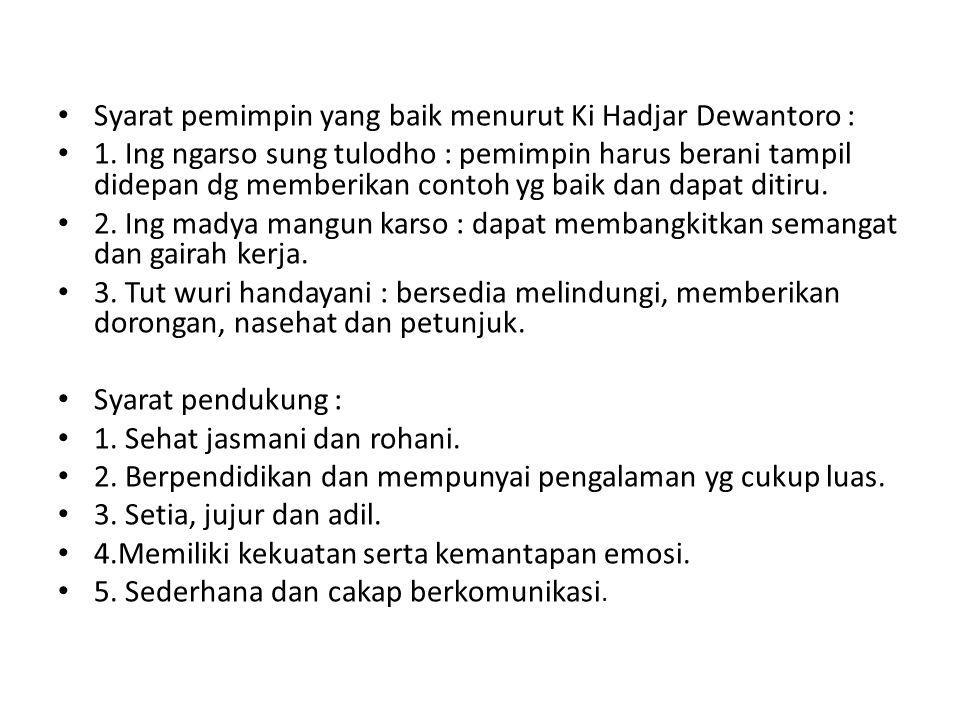 • Syarat pemimpin yang baik menurut Ki Hadjar Dewantoro : • 1.
