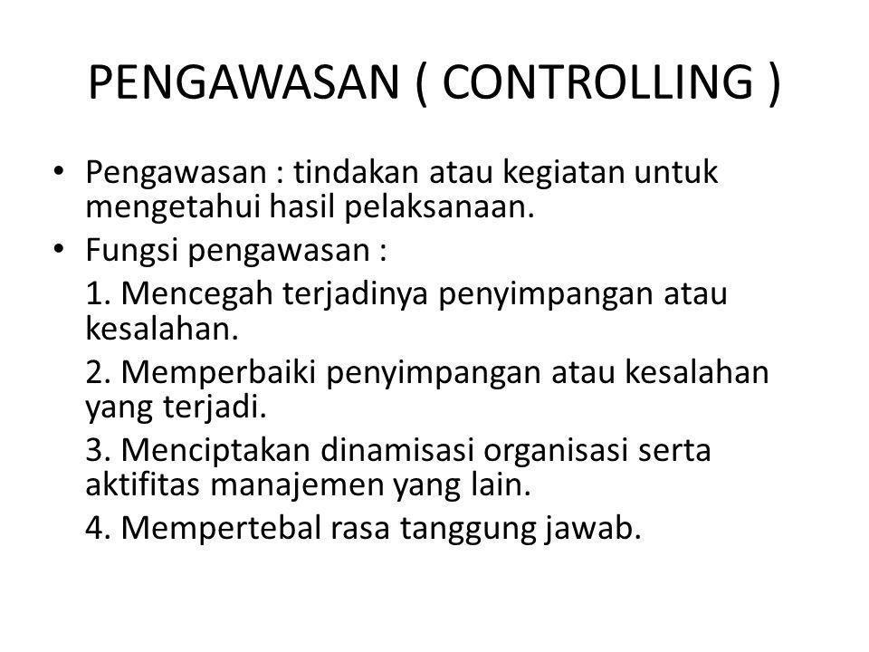 PENGAWASAN ( CONTROLLING ) • Pengawasan : tindakan atau kegiatan untuk mengetahui hasil pelaksanaan.