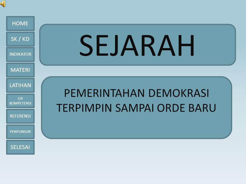 HOME SK / KD INDIKATOR MATERI LATIHAN UJI KOMPETENSI REFERENSI PENYUNSUN SELESAI SK / KD Standar Kompetensi Merekonstruksi perjuangan bangsa Indonesia sejak masa Proklamasi hingga lahirnya Orde Baru.