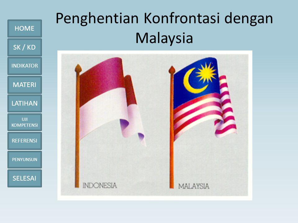 HOME SK / KD INDIKATOR MATERI LATIHAN UJI KOMPETENSI REFERENSI PENYUNSUN SELESAI Penghentian Konfrontasi dengan Malaysia