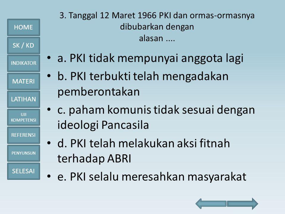 HOME SK / KD INDIKATOR MATERI LATIHAN UJI KOMPETENSI REFERENSI PENYUNSUN SELESAI 3. Tanggal 12 Maret 1966 PKI dan ormas-ormasnya dibubarkan dengan ala