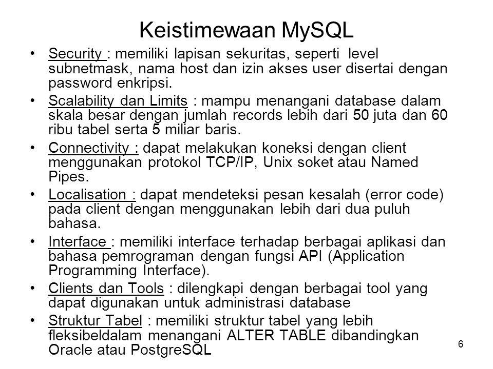 6 Keistimewaan MySQL •Security : memiliki lapisan sekuritas, seperti level subnetmask, nama host dan izin akses user disertai dengan password enkripsi
